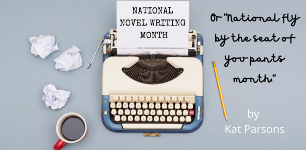 "NaNoWriMo, or ""National Fly by The Seat of Your Pants Month"""